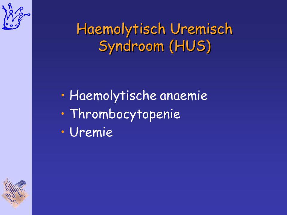 Haemolytisch Uremisch Syndroom (HUS) Haemolytische anaemie Thrombocytopenie Uremie