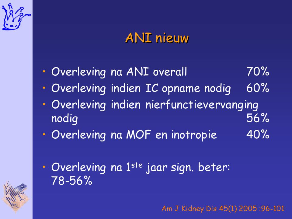 ANI nieuw Overleving na ANI overall70% Overleving indien IC opname nodig60% Overleving indien nierfunctievervanging nodig56% Overleving na MOF en inot