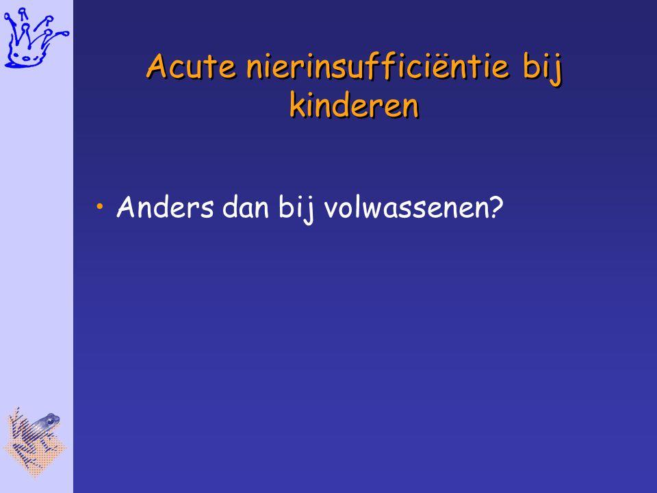 Acute nierinsufficiëntie bij kinderen Anders dan bij volwassenen?