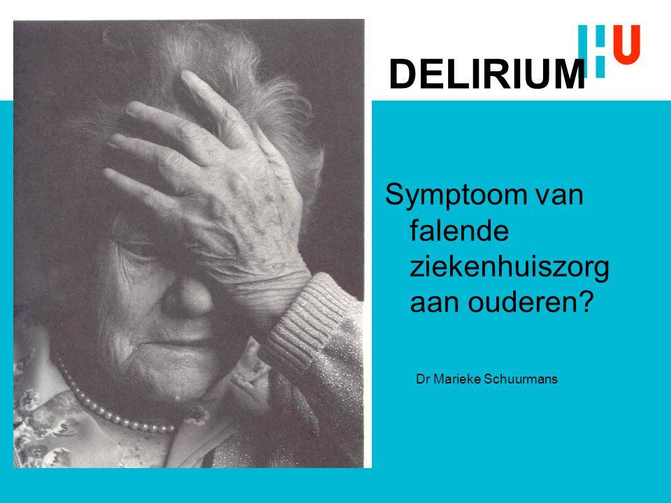 DELIRIUM Symptoom van falende ziekenhuiszorg aan ouderen? Dr Marieke Schuurmans