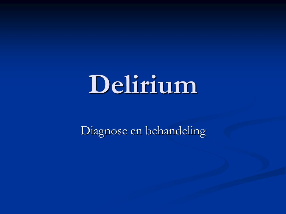 Delirium Diagnose en behandeling