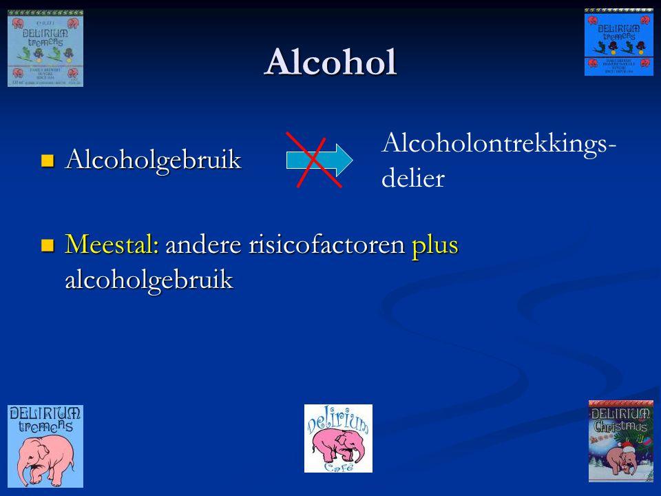Alcohol Meestal: andere risicofactoren plus alcoholgebruik Meestal: andere risicofactoren plus alcoholgebruik Alcoholontrekkings- delier