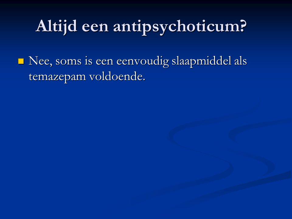 Altijd een antipsychoticum? Nee, soms is een eenvoudig slaapmiddel als temazepam voldoende. Nee, soms is een eenvoudig slaapmiddel als temazepam voldo