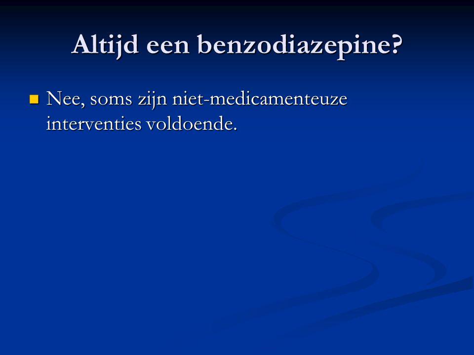Altijd een benzodiazepine? Nee, soms zijn niet-medicamenteuze interventies voldoende. Nee, soms zijn niet-medicamenteuze interventies voldoende.