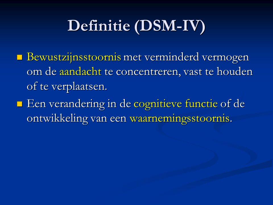 Definitie (DSM-IV) Bewustzijnsstoornis met verminderd vermogen om de aandacht te concentreren, vast te houden of te verplaatsen. Bewustzijnsstoornis m