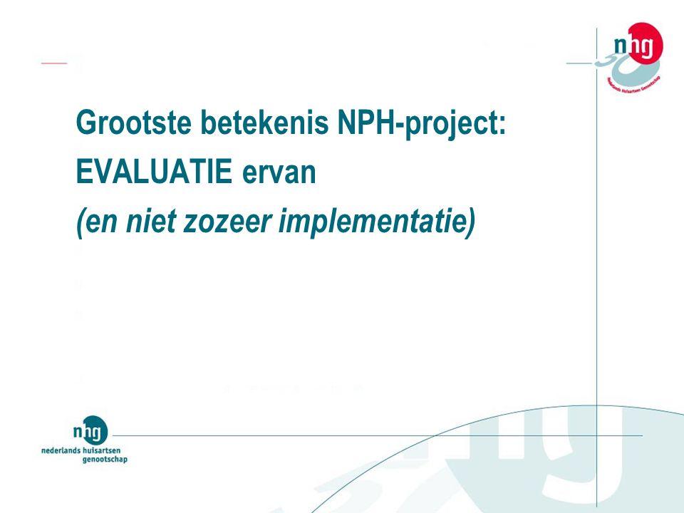 Grootste betekenis NPH-project: EVALUATIE ervan (en niet zozeer implementatie)