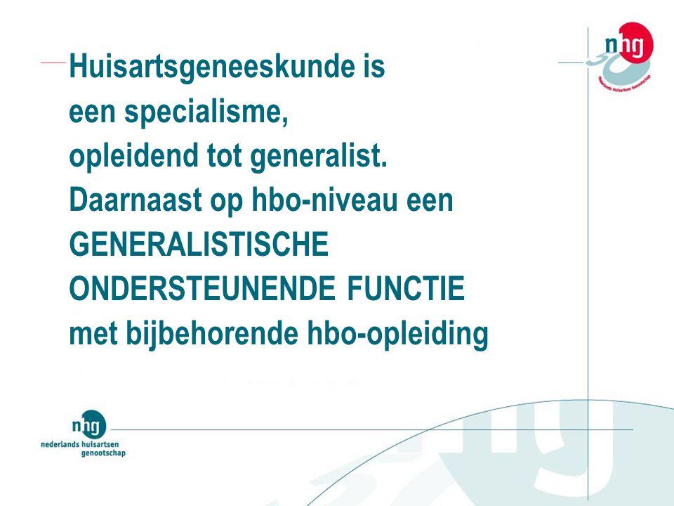 Huisartsgeneeskunde is een specialisme, opleidend tot generalist.