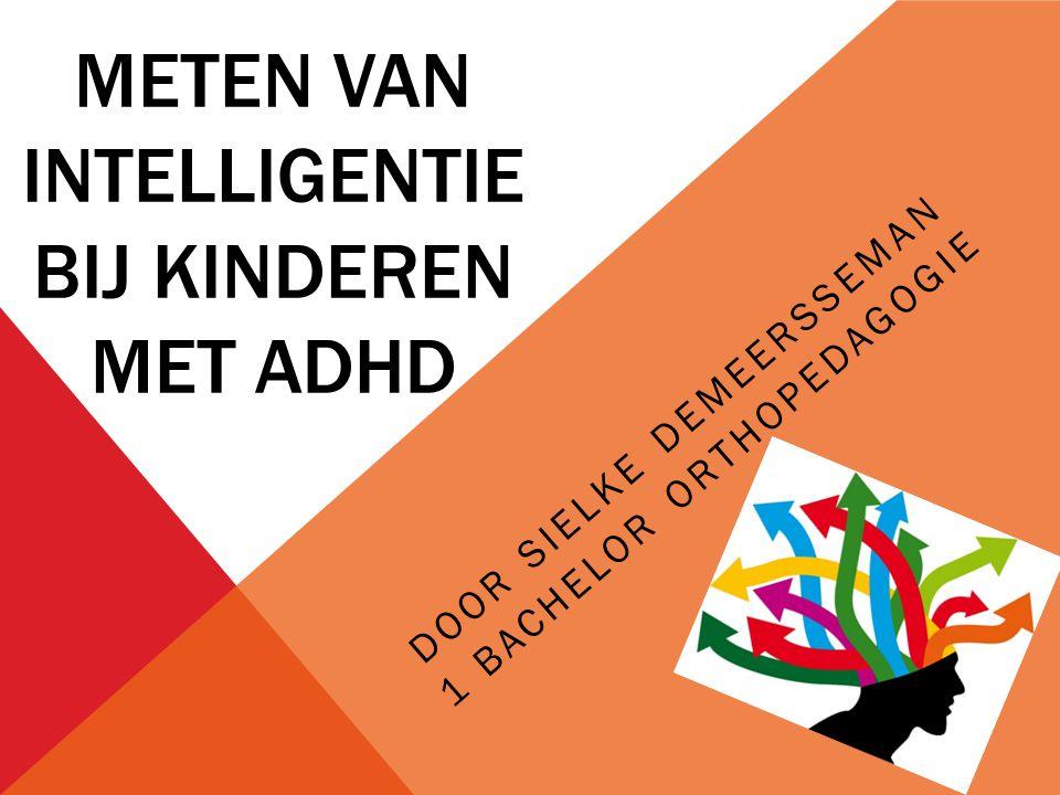 METEN VAN INTELLIGENTIE BIJ KINDEREN MET ADHD DOOR SIELKE DEMEERSSEMAN 1 BACHELOR ORTHOPEDAGOGIE