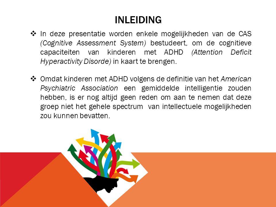 INLEIDING  In deze presentatie worden enkele mogelijkheden van de CAS (Cognitive Assessment System) bestudeert, om de cognitieve capaciteiten van kin