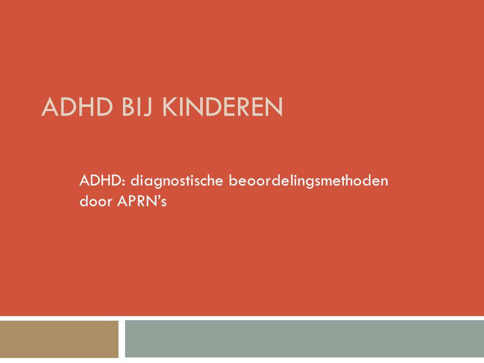 ADHD BIJ KINDEREN ADHD: diagnostische beoordelingsmethoden door APRN's