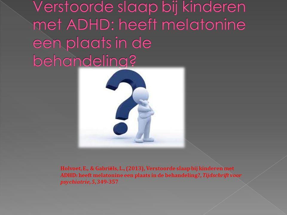 Holvoet, E., & Gabri ë ls, L., (2013), Verstoorde slaap bij kinderen met ADHD: heeft melatonine een plaats in de behandeling?, Tijdschrift voor psychi