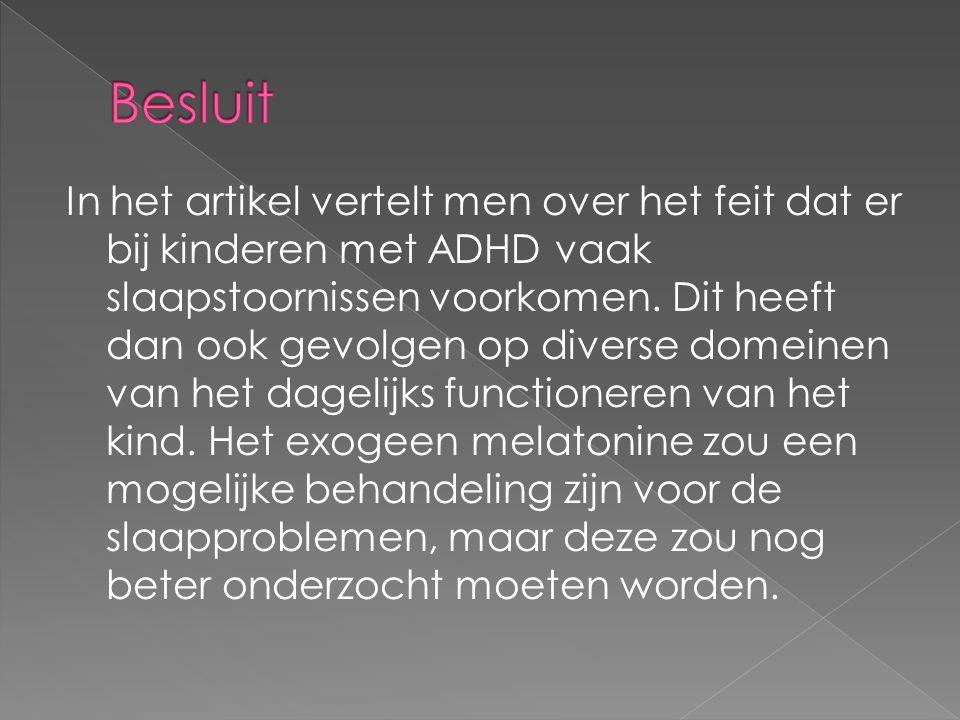 In het artikel vertelt men over het feit dat er bij kinderen met ADHD vaak slaapstoornissen voorkomen. Dit heeft dan ook gevolgen op diverse domeinen