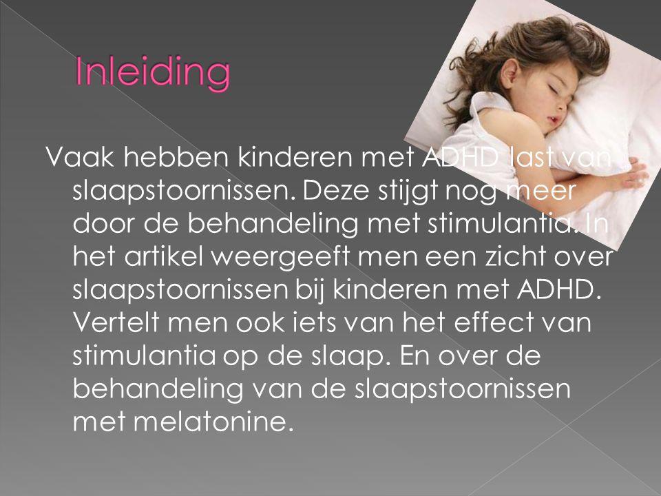 Vaak hebben kinderen met ADHD last van slaapstoornissen. Deze stijgt nog meer door de behandeling met stimulantia. In het artikel weergeeft men een zi
