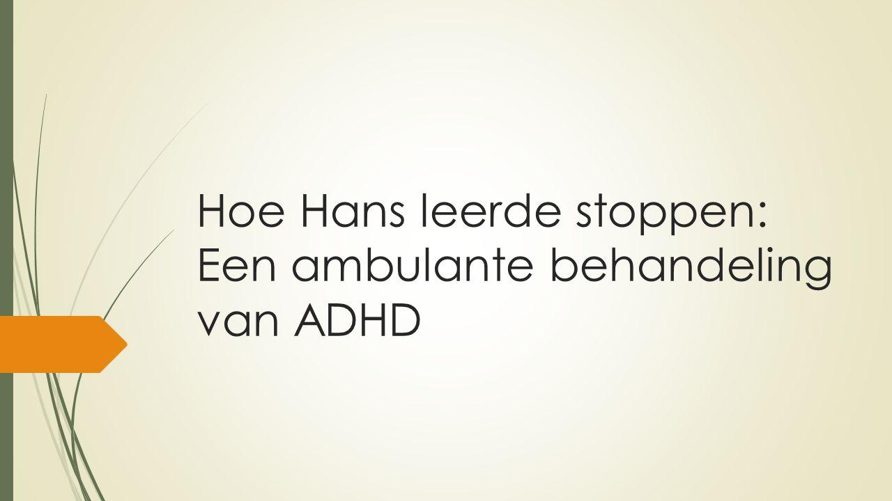 Hoe Hans leerde stoppen: Een ambulante behandeling van ADHD