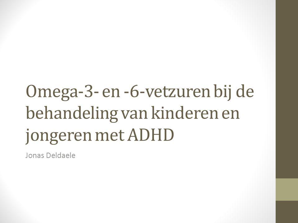 Omega-3- en -6-vetzuren bij de behandeling van kinderen en jongeren met ADHD Jonas Deldaele