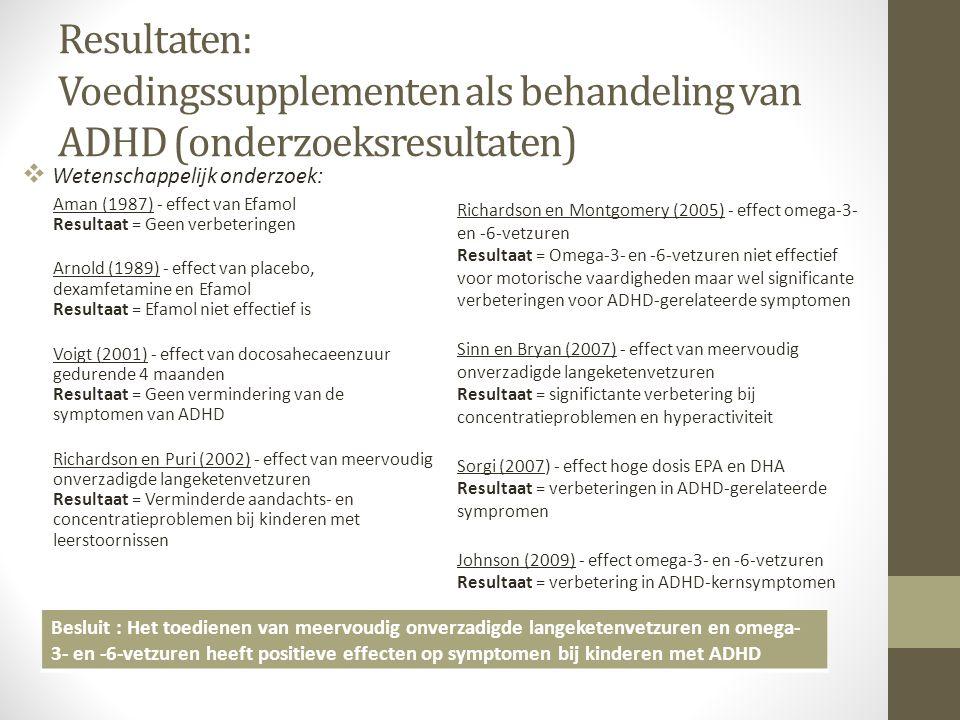 Resultaten: Voedingssupplementen als behandeling van ADHD (onderzoeksresultaten)  Wetenschappelijk onderzoek: Aman (1987) - effect van Efamol Resulta