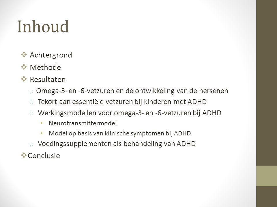 Inhoud  Achtergrond  Methode  Resultaten o Omega-3- en -6-vetzuren en de ontwikkeling van de hersenen o Tekort aan essentiële vetzuren bij kinderen