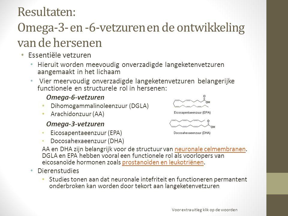 Resultaten: Omega-3- en -6-vetzuren en de ontwikkeling van de hersenen Essentiële vetzuren Hieruit worden meevoudig onverzadigde langeketenvetzuren aa