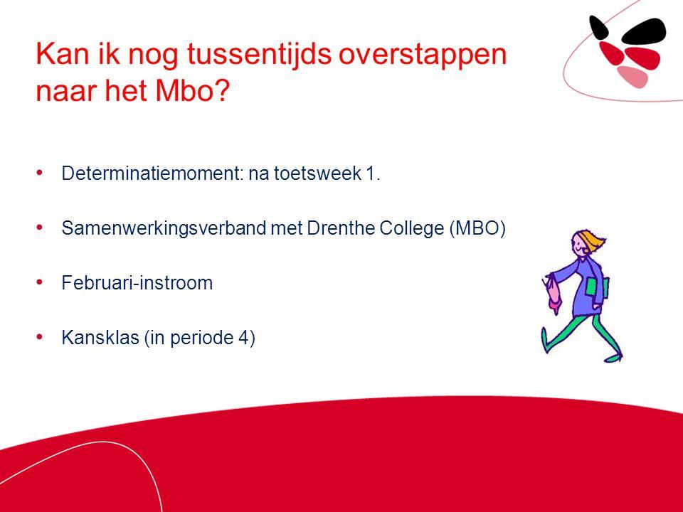 Kan ik nog tussentijds overstappen naar het Mbo? Determinatiemoment: na toetsweek 1. Samenwerkingsverband met Drenthe College (MBO) Februari-instroom