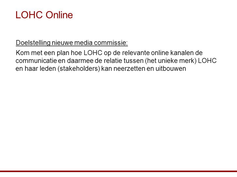 LOHC Online Doelstelling nieuwe media commissie: Kom met een plan hoe LOHC op de relevante online kanalen de communicatie en daarmee de relatie tussen