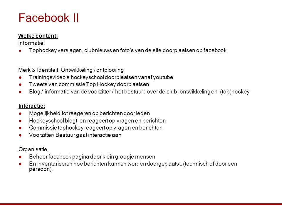 Facebook II Welke content: Informatie: ● Tophockey verslagen, clubnieuws en foto's van de site doorplaatsen op facebook Merk & Identiteit: Ontwikkelin