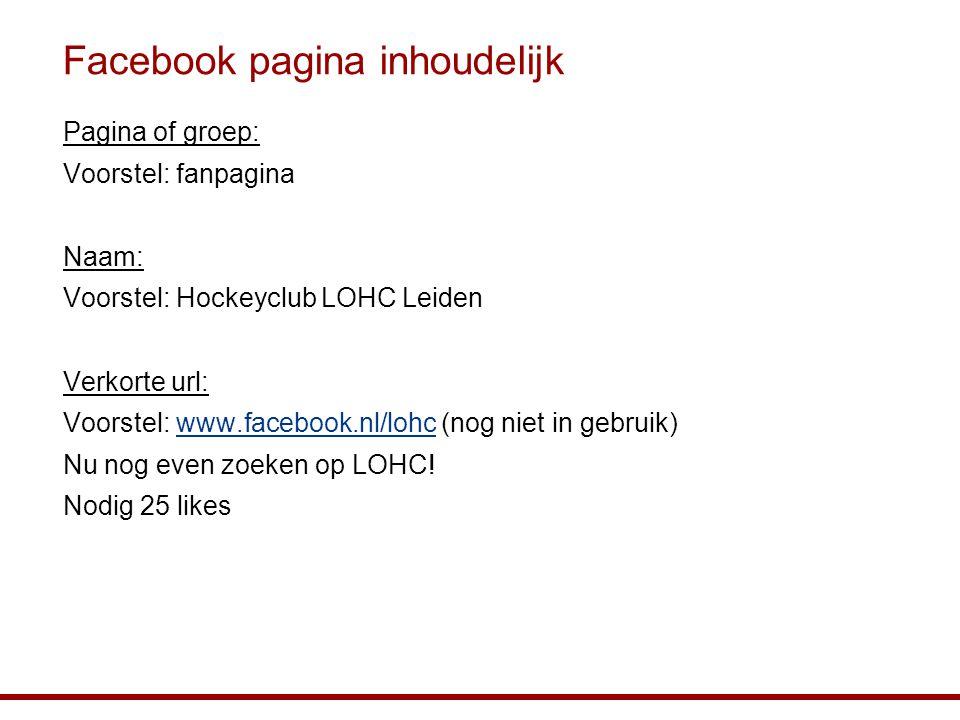 Facebook pagina inhoudelijk Pagina of groep: Voorstel: fanpagina Naam: Voorstel: Hockeyclub LOHC Leiden Verkorte url: Voorstel: www.facebook.nl/lohc (