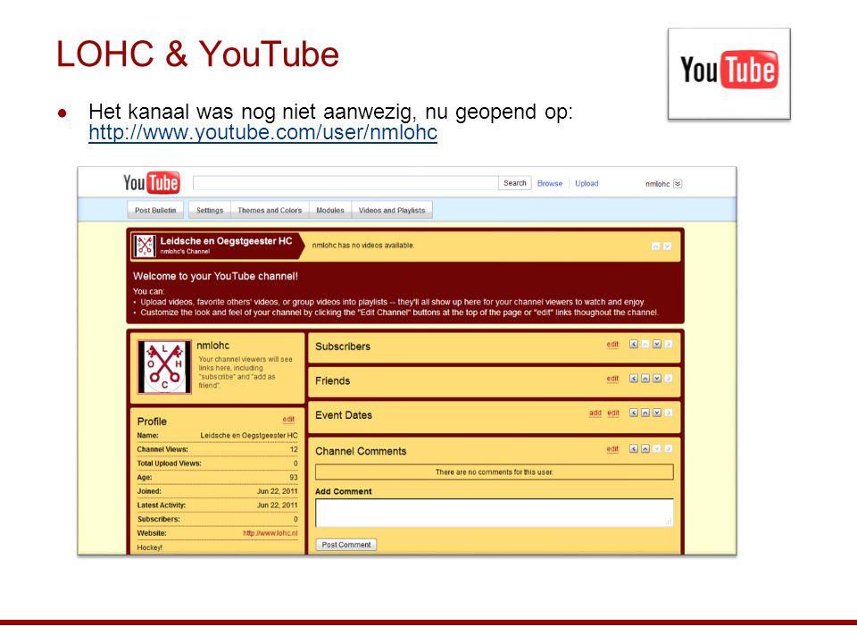 LOHC & YouTube ● Het kanaal was nog niet aanwezig, nu geopend op: http://www.youtube.com/user/nmlohc http://www.youtube.com/user/nmlohc