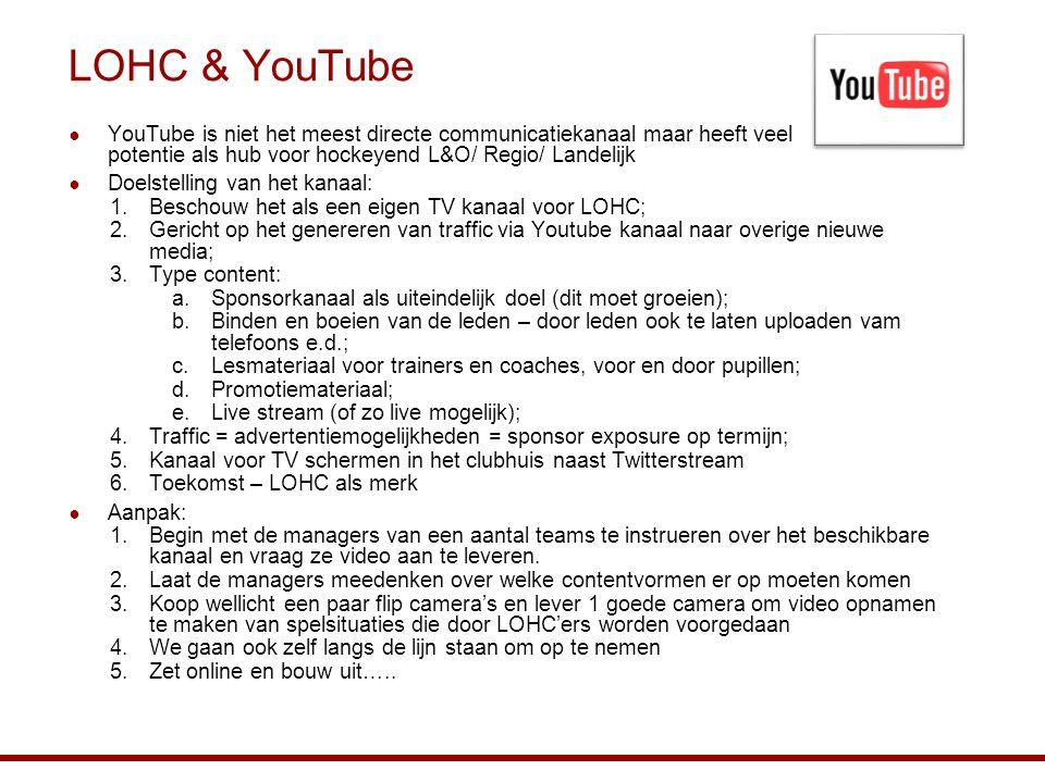 LOHC & YouTube ● YouTube is niet het meest directe communicatiekanaal maar heeft veel potentie als hub voor hockeyend L&O/ Regio/ Landelijk ● Doelstel