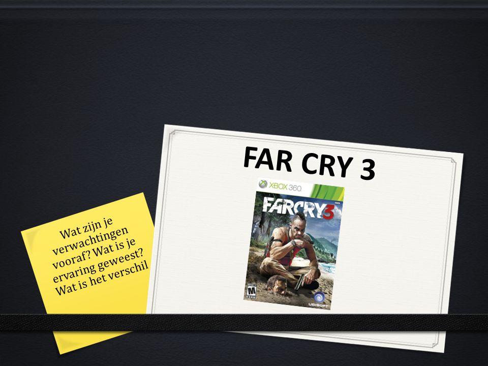FAR CRY 3 Wat zijn je verwachtingen vooraf Wat is je ervaring geweest Wat is het verschil