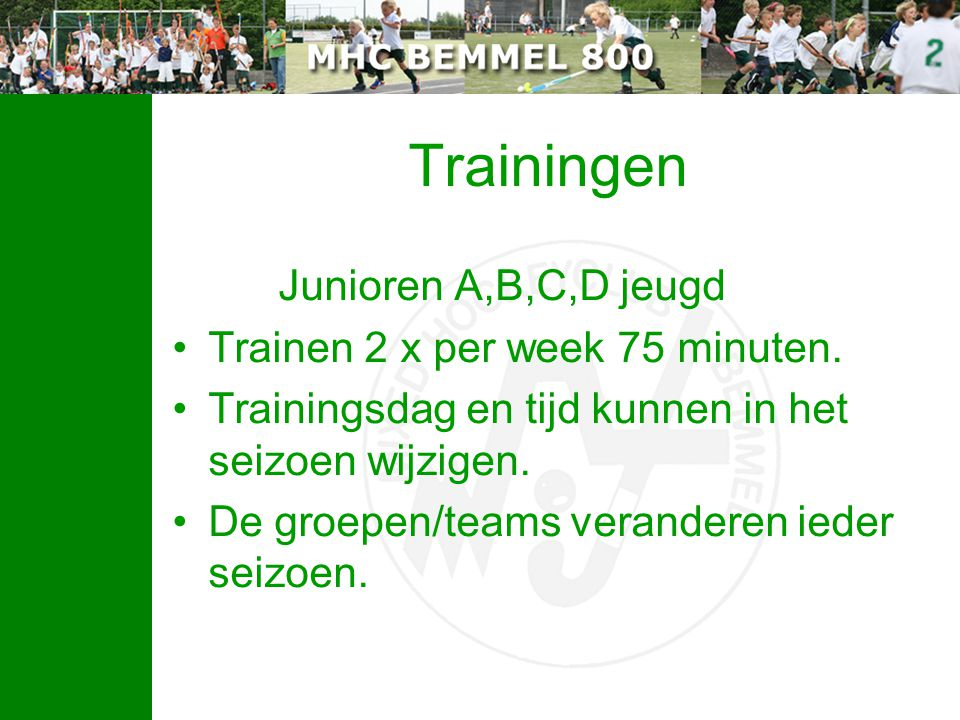 Trainingen Junioren A,B,C,D jeugd Trainen 2 x per week 75 minuten.