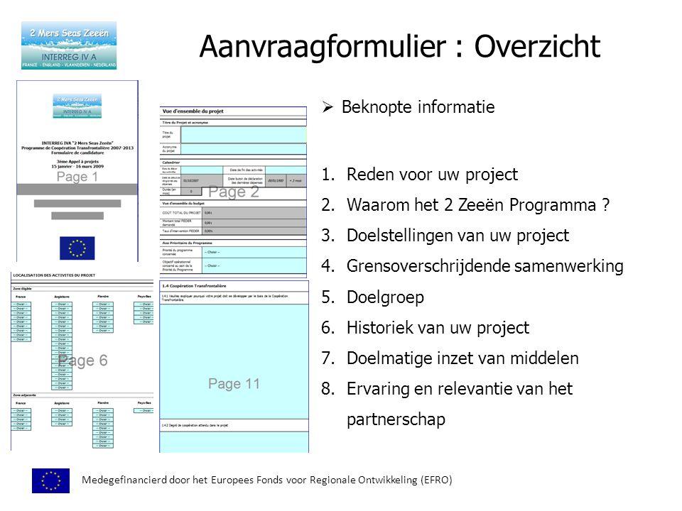 Aanvraagformulier : Overzicht Medegefinancierd door het Europees Fonds voor Regionale Ontwikkeling (EFRO)  Beknopte informatie 1.Reden voor uw project 2.Waarom het 2 Zeeën Programma .