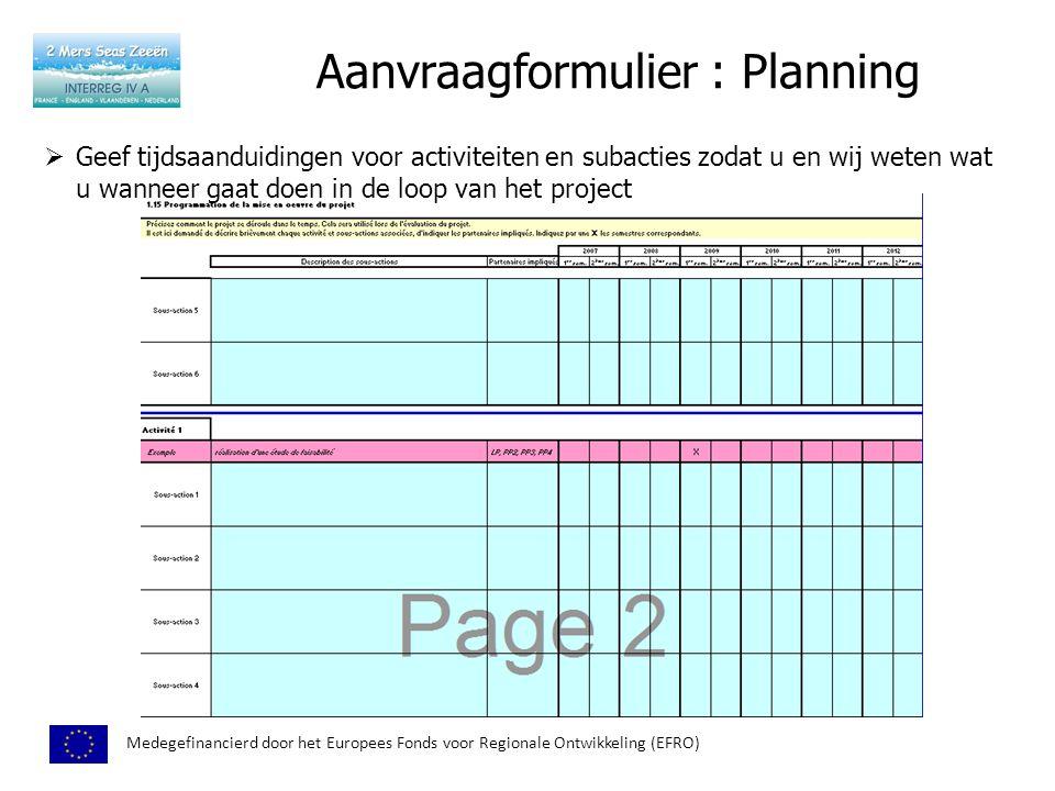 Aanvraagformulier : Planning Medegefinancierd door het Europees Fonds voor Regionale Ontwikkeling (EFRO)  Geef tijdsaanduidingen voor activiteiten en subacties zodat u en wij weten wat u wanneer gaat doen in de loop van het project
