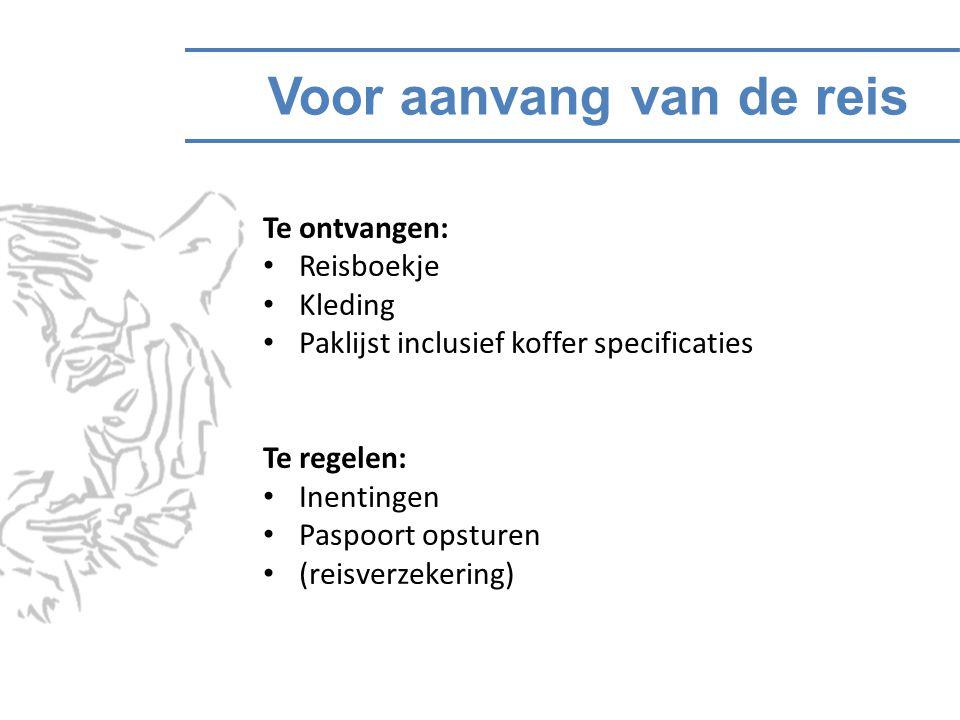 Voor aanvang van de reis Te ontvangen: Reisboekje Kleding Paklijst inclusief koffer specificaties Te regelen: Inentingen Paspoort opsturen (reisverzek