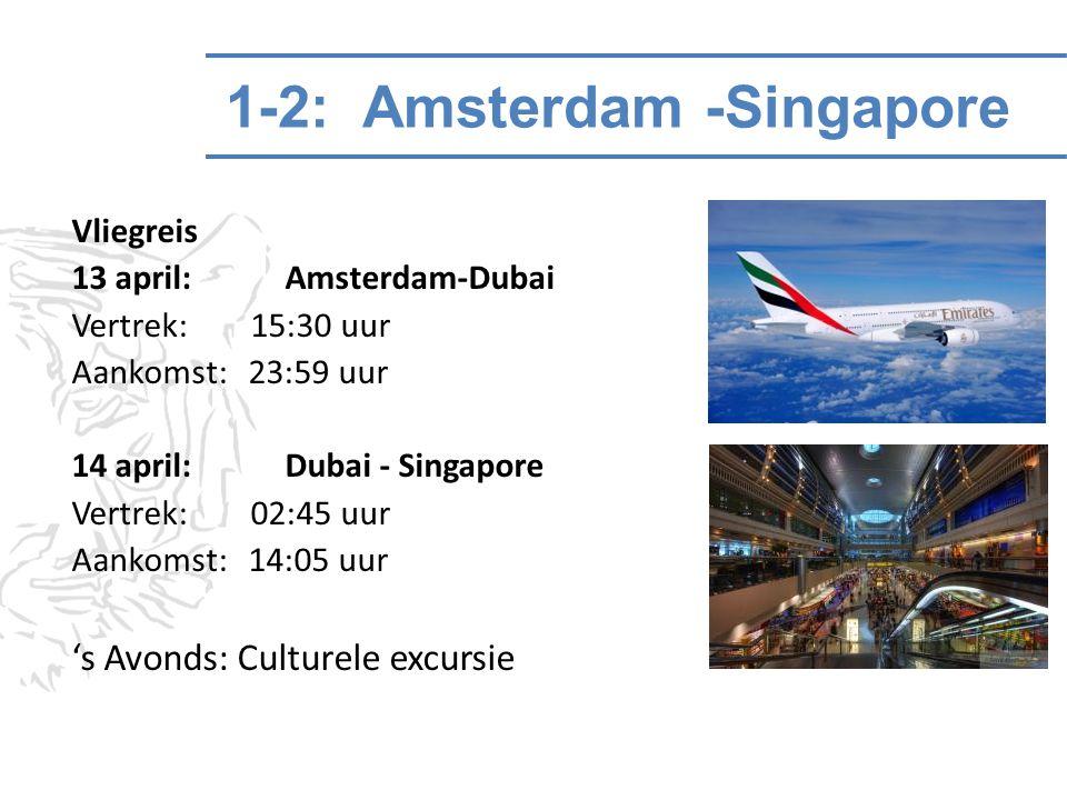 1-2: Amsterdam -Singapore Vliegreis 13 april: Amsterdam-Dubai Vertrek: 15:30 uur Aankomst: 23:59 uur 14 april: Dubai - Singapore Vertrek: 02:45 uur Aa