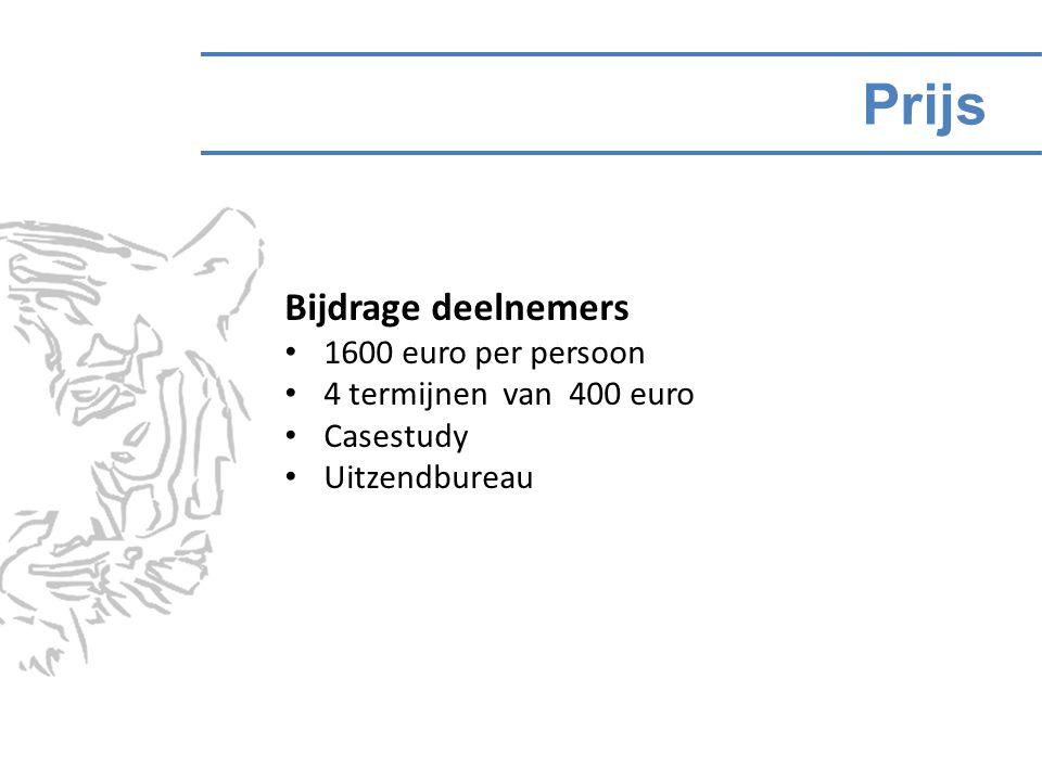 Prijs Bijdrage deelnemers 1600 euro per persoon 4 termijnen van 400 euro Casestudy Uitzendbureau