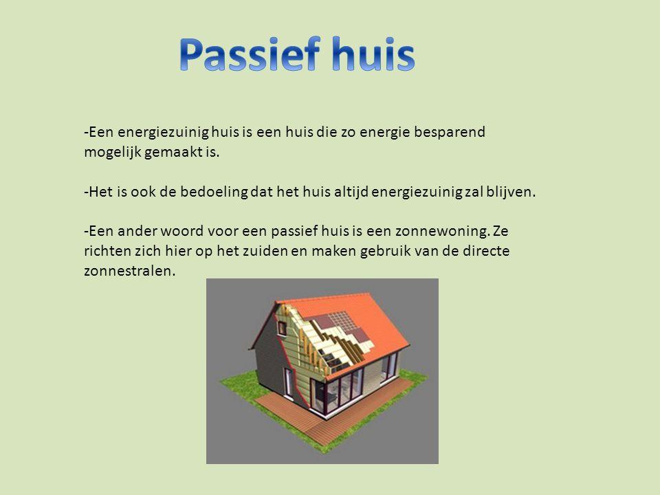 -passief huis is het de bedoeling dat ze met nieuwe technische dingen het huis zo energiezuinig mogelijk maken.