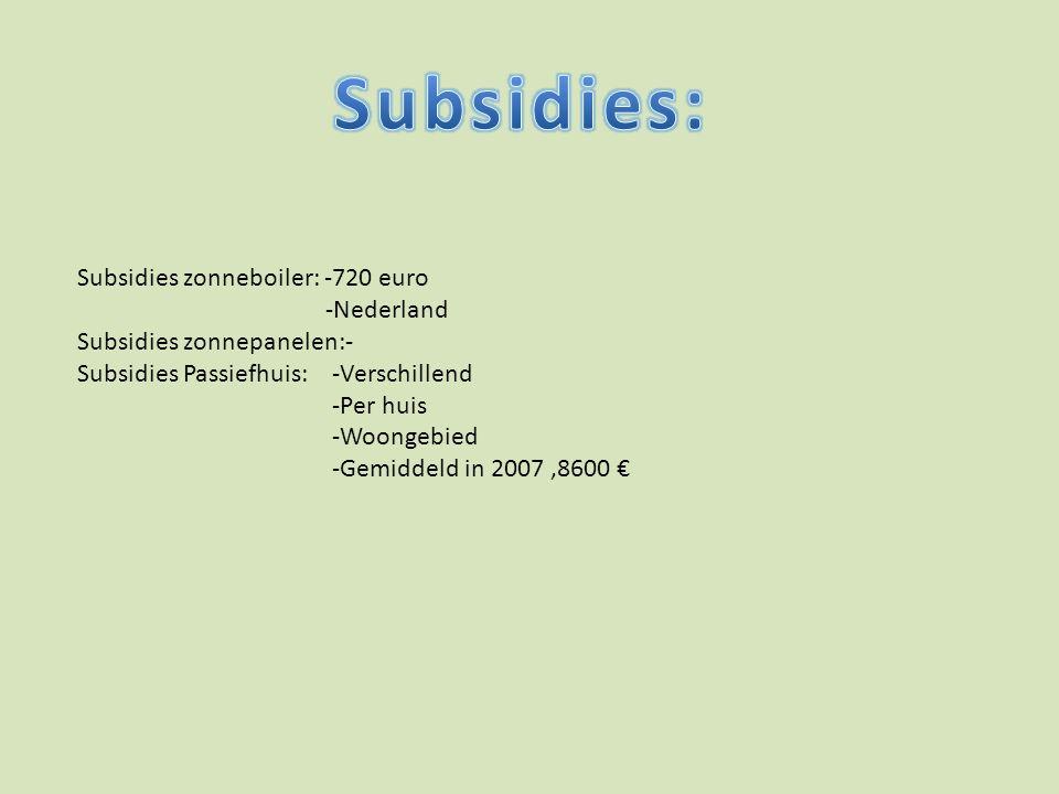 Subsidies zonneboiler: -720 euro -Nederland Subsidies zonnepanelen:- Subsidies Passiefhuis: -Verschillend -Per huis -Woongebied -Gemiddeld in 2007,860