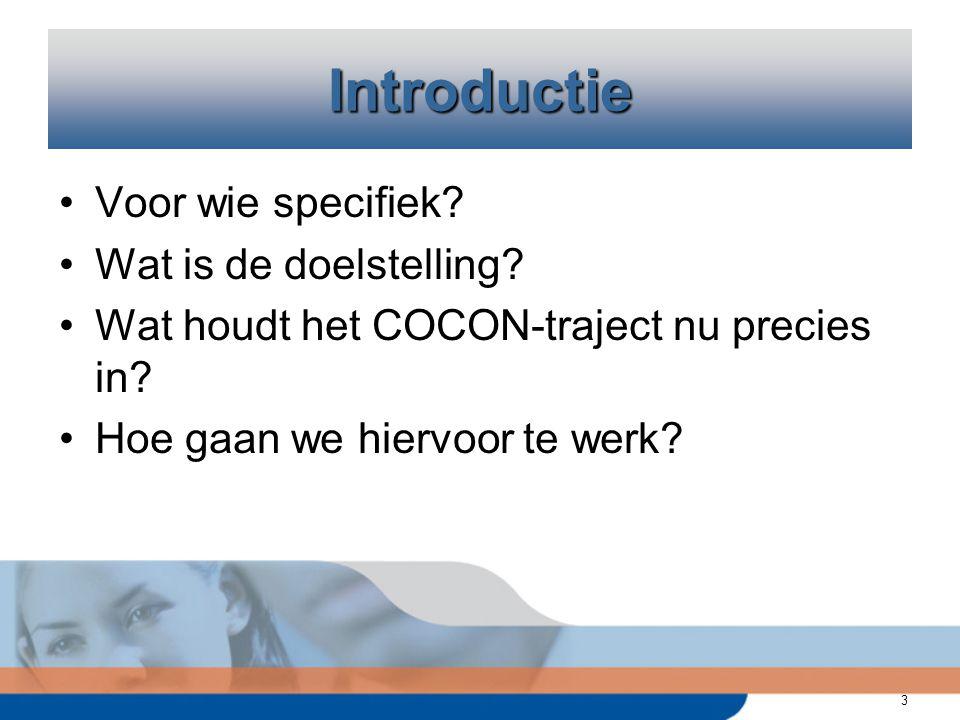 3 Voor wie specifiek. Wat is de doelstelling. Wat houdt het COCON-traject nu precies in.