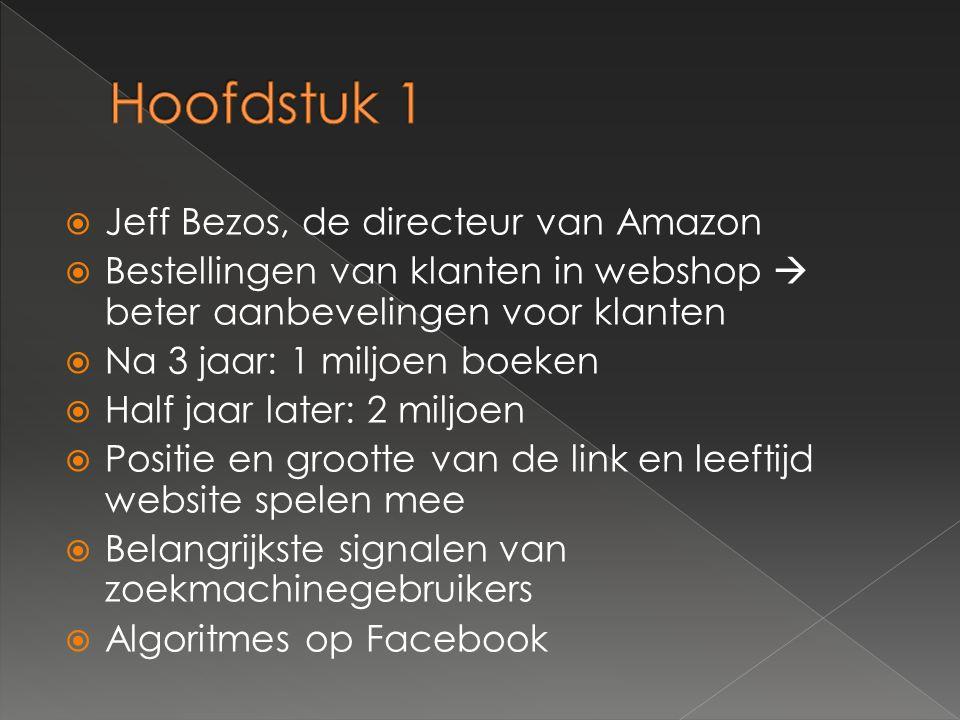  Jeff Bezos, de directeur van Amazon  Bestellingen van klanten in webshop  beter aanbevelingen voor klanten  Na 3 jaar: 1 miljoen boeken  Half jaar later: 2 miljoen  Positie en grootte van de link en leeftijd website spelen mee  Belangrijkste signalen van zoekmachinegebruikers  Algoritmes op Facebook