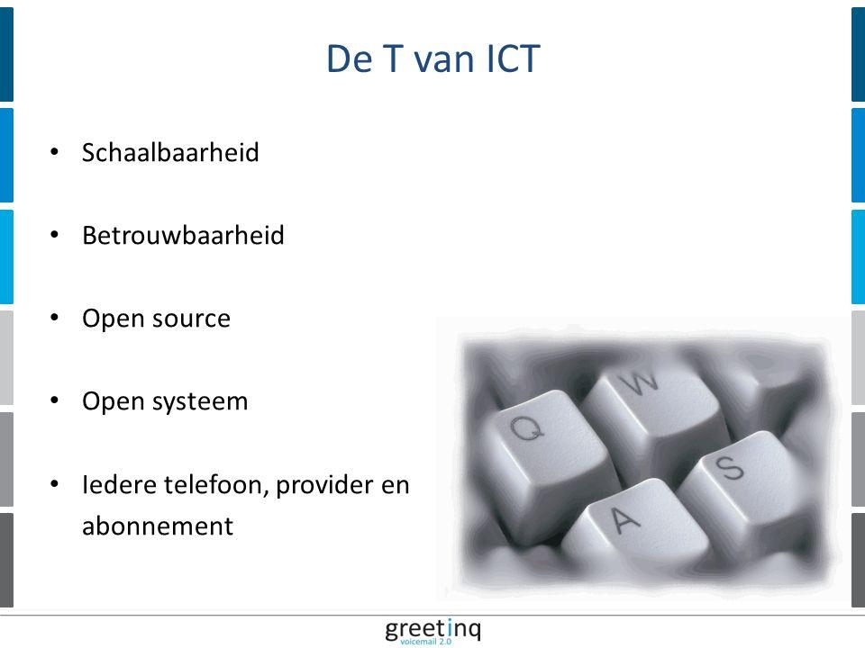| 12 Schaalbaarheid Betrouwbaarheid Open source Open systeem Iedere telefoon, provider en abonnement De T van ICT