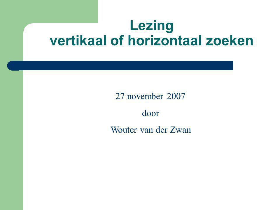 Lezing vertikaal of horizontaal zoeken 27 november 2007 door Wouter van der Zwan