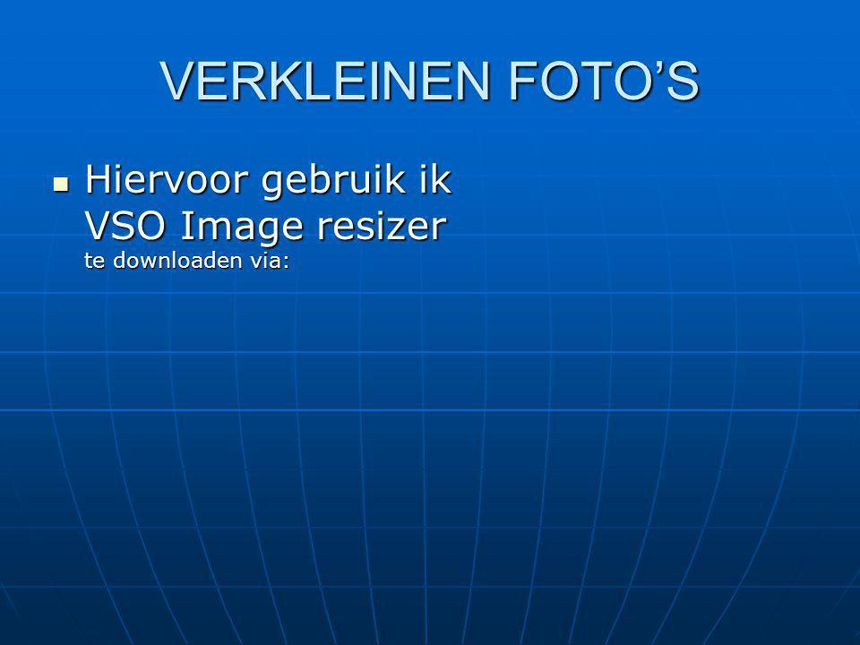VERKLEINEN FOTO'S Hiervoor gebruik ik VSO Image resizer te downloaden via: Hiervoor gebruik ik VSO Image resizer te downloaden via: