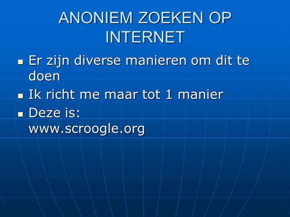 SCROOGLE Ga naar www.scroogle.org Ga naar www.scroogle.orgwww.scroogle.org Ga naar select from 28 languages Ga naar select from 28 languages Kies Dutch Kies Dutch Vermeld in het vak de zoekterm Vermeld in het vak de zoekterm Zet het nummer (als je veel kliks wilt hebben op 100) Zet het nummer (als je veel kliks wilt hebben op 100) Klik op search Klik op search En er wordt anonym gezocht En er wordt anonym gezocht