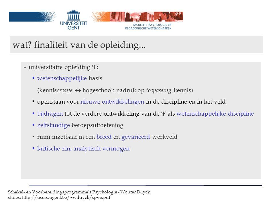 Schakel- en Voorbereidingsprogramma's Psychologie - Wouter Duyck slides: http://users.ugent.be/~wduyck/spvp.pdf wat.