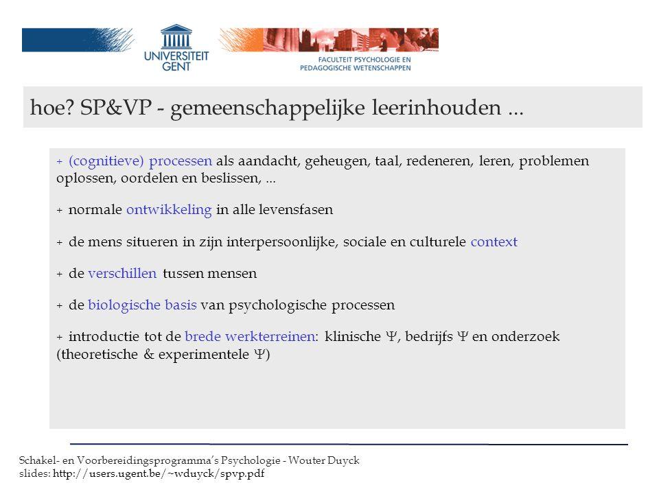 Schakel- en Voorbereidingsprogramma's Psychologie - Wouter Duyck slides: http://users.ugent.be/~wduyck/spvp.pdf + (cognitieve) processen als aandacht, geheugen, taal, redeneren, leren, problemen oplossen, oordelen en beslissen,...