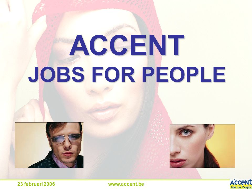 23 februari 2006www.accent.be ACCENT JOBS FOR PEOPLE