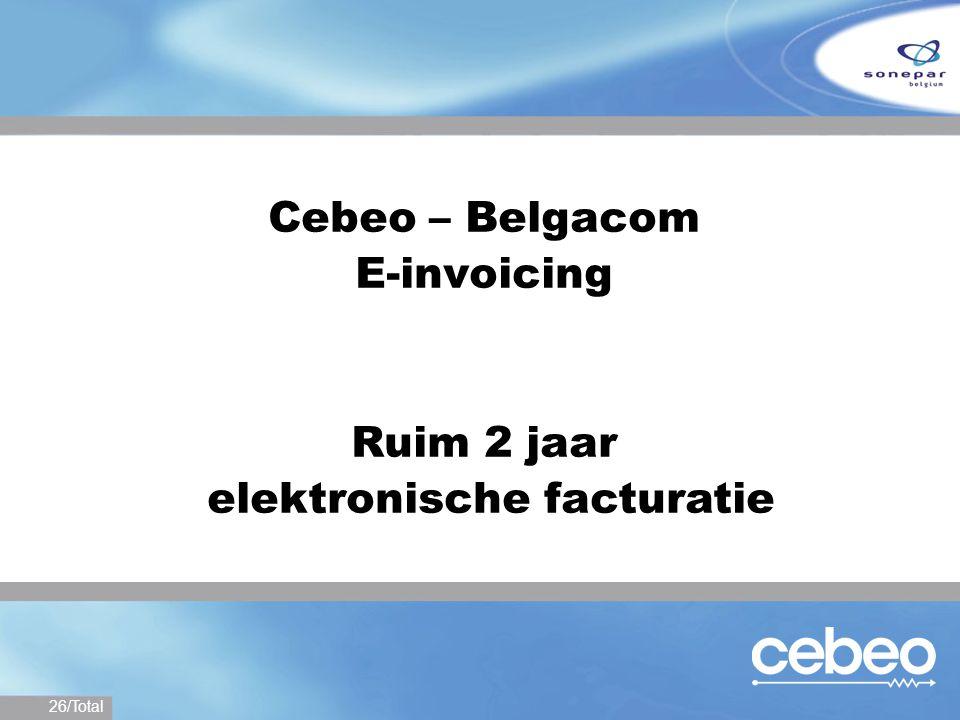 26/Total Cebeo – Belgacom E-invoicing Ruim 2 jaar elektronische facturatie
