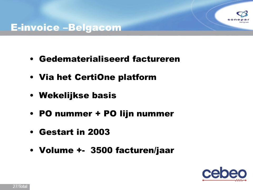 27/Total E-invoice –Belgacom Gedematerialiseerd factureren Via het CertiOne platform Wekelijkse basis PO nummer + PO lijn nummer Gestart in 2003 Volum