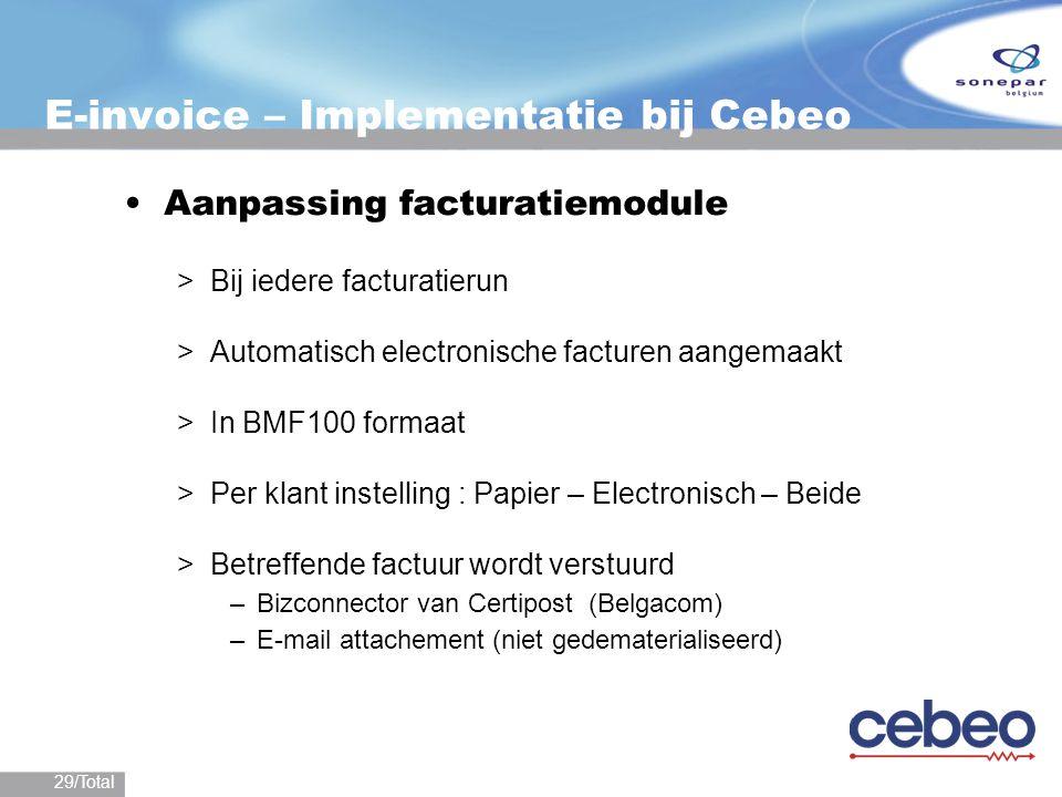 29/Total E-invoice – Implementatie bij Cebeo Aanpassing facturatiemodule >Bij iedere facturatierun >Automatisch electronische facturen aangemaakt >In