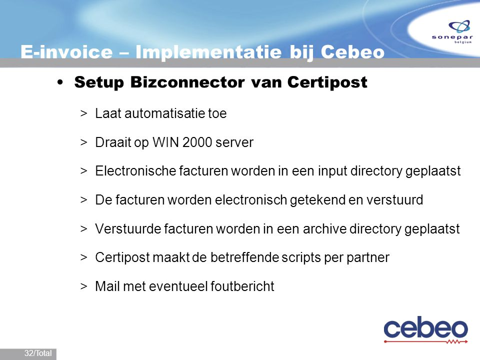 32/Total E-invoice – Implementatie bij Cebeo Setup Bizconnector van Certipost >Laat automatisatie toe >Draait op WIN 2000 server >Electronische factur